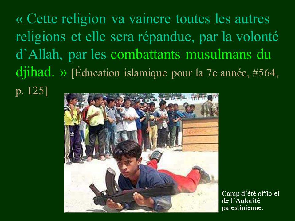 « Cette religion va vaincre toutes les autres religions et elle sera répandue, par la volonté d'Allah, par les combattants musulmans du djihad. » [Éducation islamique pour la 7e année, #564, p. 125]